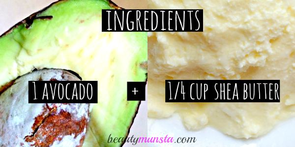 The main ingredients: 1 avocado + 1/4 cup of raw shea butter. Optional ingredients: sweet almond oil