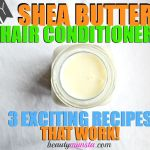3 DIY Shea Butter Hair Conditioner Recipes for Natural Hair