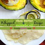 Whipped Shea Butter Avocado Oil Recipe for Skin & Hair