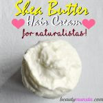Homemade Shea Butter Hair Cream for Soft Curls