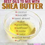 10 Best Oils to Mix with Shea Butter for Skin & Hair