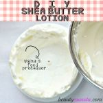 How to Make Your Own Lotion with Shea Butter At Home