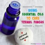 7 Essential Oils to Cure Toenail Fungus