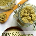 DIY Rosemary Sugar Scrub Recipe | Refreshing & Memory-Boosting