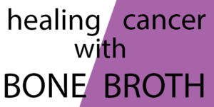Compelling Evidence that Bone Broth for Cancer WORKS!