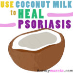 Coconut Milk for Psoriasis for Immediate Relief and Soothing