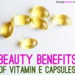 20 Beauty Benefits Vitamin E Capsules for Beautiful Hair & Skin