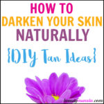 How to Darken Your Skin Naturally (DIY Tan Ideas!)