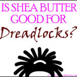 Is Shea Butter Good for Dreads?