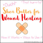 Shea Butter for Wound Healing | How to Use it