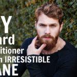DIY Beard Conditioner for an IRRESISTABLE Mane!