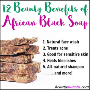 12 Beauty Benefits of African Black Soap for Skin & Hair + DIY Recipes