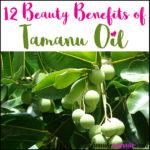 12 Beauty Benefits of Tamanu Oil