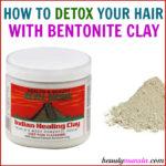How to Do a Bentonite Clay Hair Detox