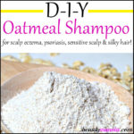 DIY Oatmeal Shampoo for Scalp Eczema, Psoriasis & Sensitive Scalp