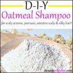 DIY Oatmeal Shampoo for Scalp Eczema, Psoriasis & Sensitive Scalp