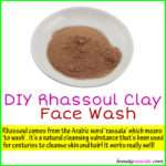 DIY Rhassoul Clay Face Wash for Clean & Pretty Skin