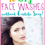 10 Homemade Face Wash Recipes without Castile Soap