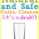 Safe Homemade Natural Colon Cleanse
