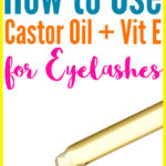 Castor Oil and Vitamin E for Eyelashes