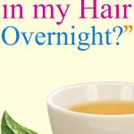 Can I Leave Green Tea in my Hair Overnight?