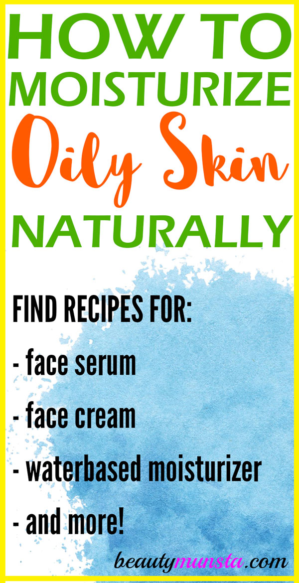 Learn how to moisturize oily skin naturally with 6 helpful tips and recipes!