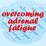 Adrenal Fatigue | Symptoms, Causes, Remedies & Treatment