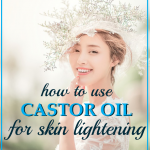 How To Use Castor Oil For Skin Lightening