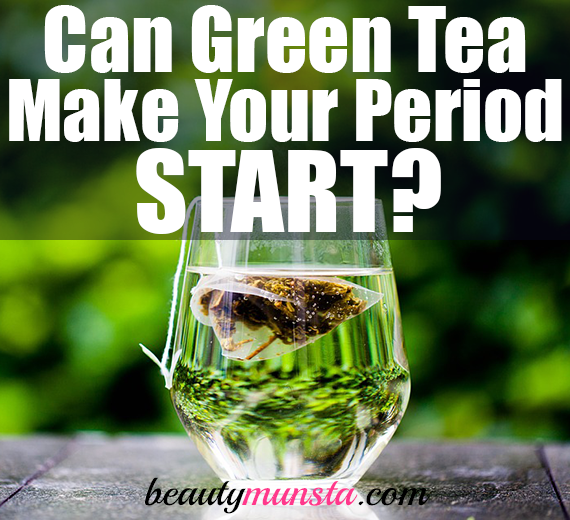 can green tea make your period start
