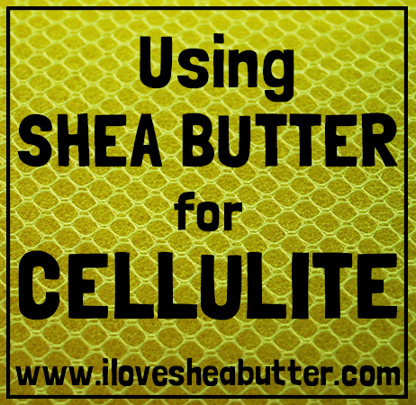 does shea butter reduce cellulite