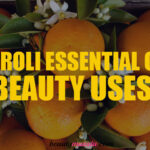 Top 6 Beauty Benefits of Neroli Essential Oil