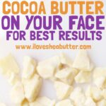 How to Use Cocoa Butter on Your Face for Best Results