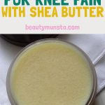 DIY Remedy: Shea Butter for Knee Pain Balm Recipe