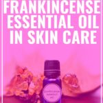 How to Use Frankincense Essential Oil in Skin Care